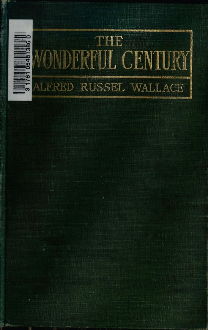 The wonderful century; its successes and its failures. London: Swan  Sonnenschein & Co. and New York: Dodd, Mead & Co. and Toronto: George N.  Morang.